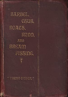 "BARBEL, CHUB, ROACH, RUDD, AND BREAM FISHING. By J.W. Martin, the ""Trent Otter"".: Martin ..."