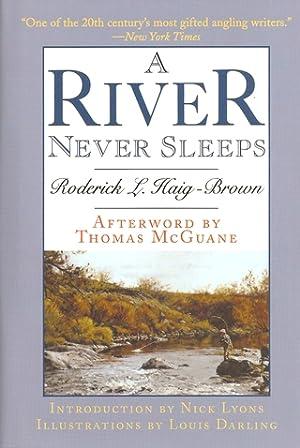 A RIVER NEVER SLEEPS. By Roderick L.: Haig-Brown (Roderick Langmere).