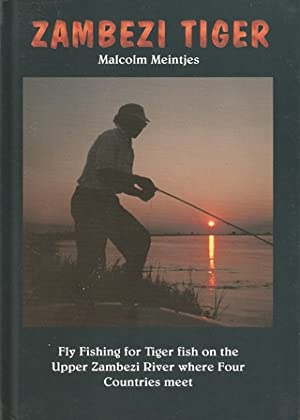 ZAMBEZI TIGER: FLY FISHING FOR TIGER FISH: Meintjes (Malcolm).