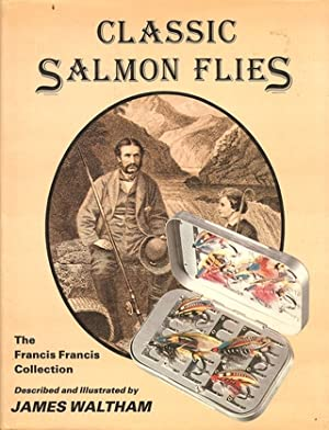 CLASSIC SALMON FLIES: THE FRANCIS FRANCIS COLLECTION. Described & illustrated by James Waltham....