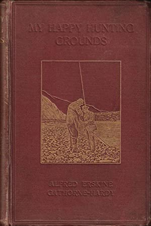 MY HAPPY HUNTING GROUNDS: WITH NOTES ON SPORT AND NATURAL HISTORY. By Alfred Erskine Gathorne-Hardy...