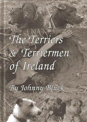 THE TERRIERS & TERRIERMEN OF IRELAND. By: Bluck (John D.).