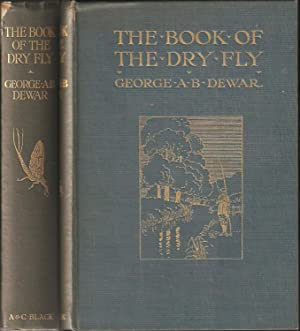 THE BOOK OF THE DRY FLY. By George A.B. Dewar. New edition, with contributions by The Duke of ...