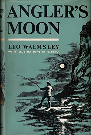 ANGLER'S MOON: MEMORIES OF FISH, FISHING AND FISHERMEN. By Leo Walmsley. Illustrated by B.S. ...