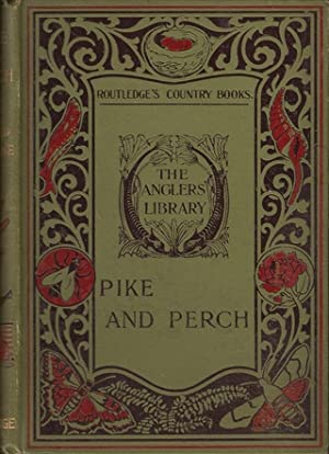 PIKE AND PERCH: WITH NOTES ON RECORD PIKE AND A CHAPTER ON THE BLACK BASS, MURRAY COD AND OTHER ...