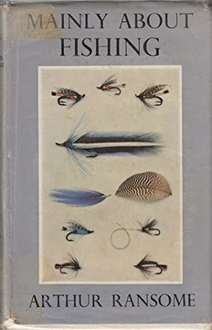 MAINLY ABOUT FISHING. By Arthur Ransome.: Ransome (Arthur).