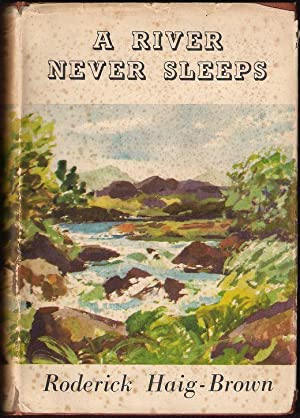 A RIVER NEVER SLEEPS. By Roderick Haig-Brown.: Haig-Brown (Roderick Langmere).