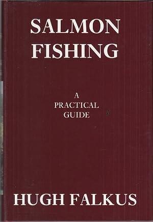 SALMON FISHING: A PRACTICAL GUIDE. By Hugh Falkus.: Falkus (Hugh Edward Lance). (Hugh Falkus). (...
