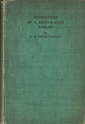 MEDITATIONS (IN AN ARM-CHAIR) OF A MIDDLE-AGED ANGLER. By T.E. Pryce-Tannatt.: Pryce-Tannatt (...