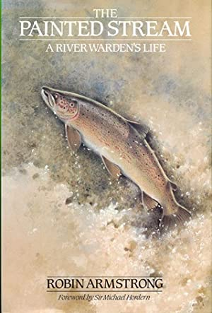 THE PAINTED STREAM: A RIVER WARDEN'S LIFE. By Robin Armstrong, with A.S.: Armstrong (Robin).