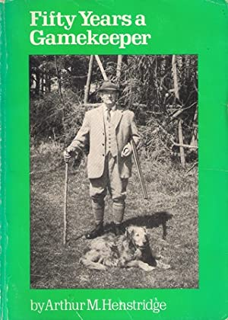 FIFTY YEARS A GAMEKEEPER. By Arthur M. Henstridge.: Henstridge (Arthur M.).
