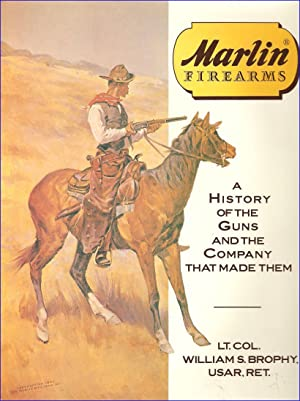 MARLIN FIREARMS: A HISTORY OF THE GUNS: Brophy (Lt. Col.
