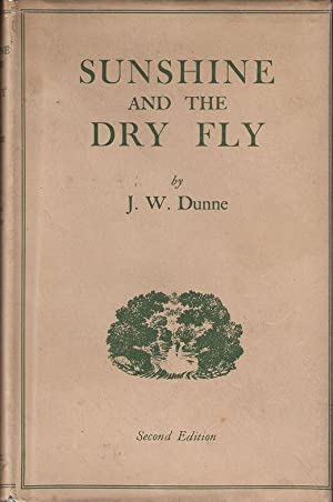 SUNSHINE AND THE DRY FLY. By J.W. Dunne.: Dunne (John William). (1875-1949).