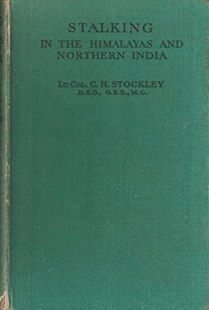 STALKING IN THE HIMALAYAS AND NORTHERN INDIA. By Lt. Colonel C.H. Stockley, D.S.O., O.B.E., M.C.: ...