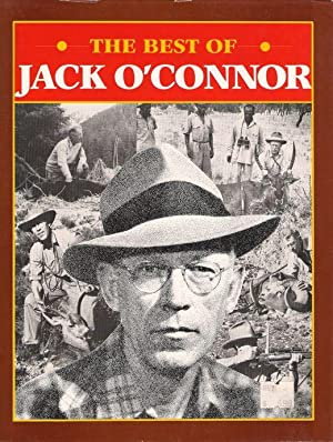 THE BEST OF JACK O'CONNOR. By Jack: O'Connor (Jack). (1902-1978).