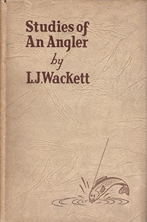 STUDIES OF AN ANGLER. By Wing Commander: Wackett (Sir Lawrence
