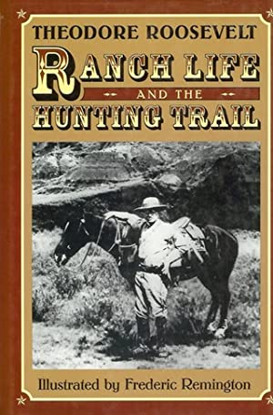 RANCH LIFE AND THE HUNTING-TRAIL. By Theodore: Roosevelt (Theodore).