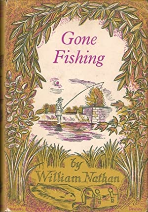 GONE FISHING. By William Nathan. Woodcuts by: Nathan (William).