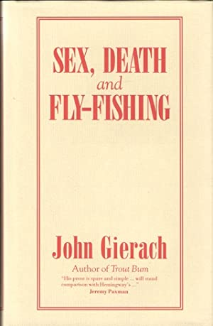 SEX, DEATH, AND FLY-FISHING. By John Gierach.: Gierach (John). (b.