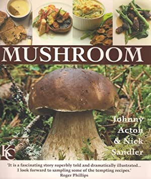 MUSHROOM. By Johnny Acton & Nick Sandler. With photography by Jonathan Lovekin.: Acton (Johnny)...
