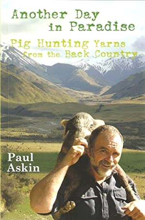 ANOTHER DAY IN PARADISE: PIG HUNTING YARNS: Askin (Paul).