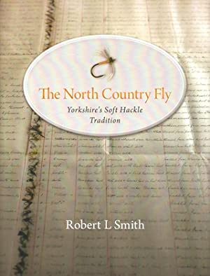 THE NORTH COUNTRY FLY: YORKSHIRE'S SOFT HACKLE TRADITION. By Robert L. Smith.: Smith (Robert L....