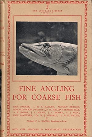 FINE ANGLING FOR COARSE FISH. The Lonsdale Library Vol. IV. By Eric Parker and others.: Parker (...