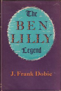 THE BEN LILLY LEGEND. By J. Frank Dobie.: Dobie (James Frank). (1888-1964).
