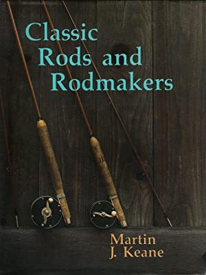 CLASSIC RODS AND RODMAKERS. By Martin J.: Keane (Martin J.).