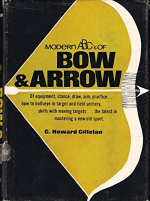 MODERN ABC'S OF BOW & ARROW. By: Gillelan (G. Howard).