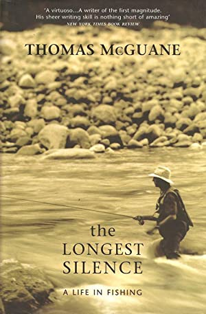 THE LONGEST SILENCE: A LIFE IN FISHING.: McGuane (Thomas).