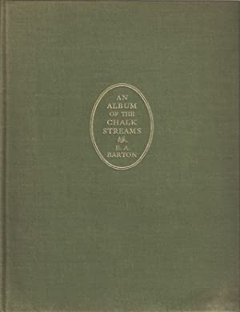 AN ALBUM OF THE CHALK STREAMS. By: Barton (Edwin Alfred).