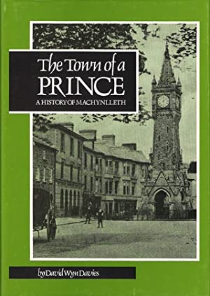 THE TOWN OF A PRINCE: A HISTORY: Davies (David Wyn).