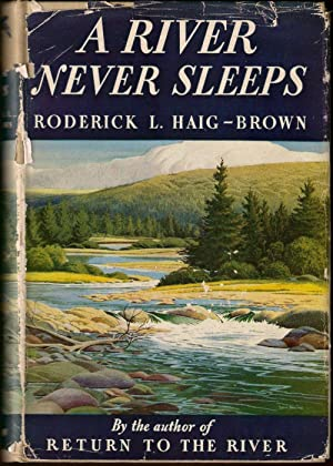 A RIVER NEVER SLEEPS. By Roderick L.: Haig-Brown (Roderick Langmere).