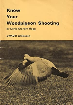 KNOW YOUR WOODPIGEON SHOOTING. By Denis Graham-Hogg.: Graham-Hogg (Denis).
