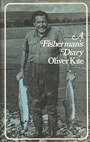 A FISHERMAN'S DIARY. By Oliver Kite. Edited: Kite (Oliver). (1920-1968).