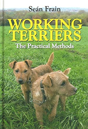 WORKING TERRIERS: THE PRACTICAL METHODS. By Sean Frain.: Frain (Sean).