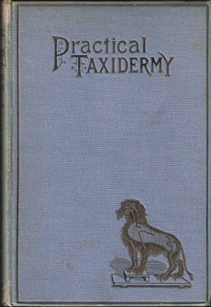 PRACTICAL TAXIDERMY: A MANUAL OF INSTRUCTION FOR: Browne (Alexander Montagu).