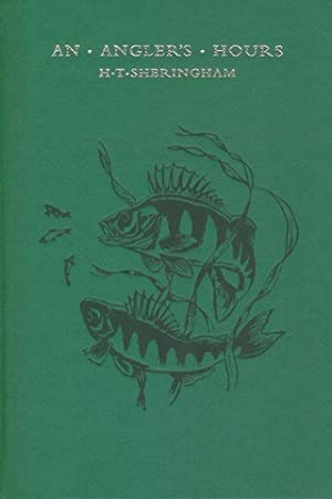 AN ANGLER'S HOURS. By H.T. Sheringham. Illustrated by Paul Cook.: Sheringham (Hugh Tempest). (...