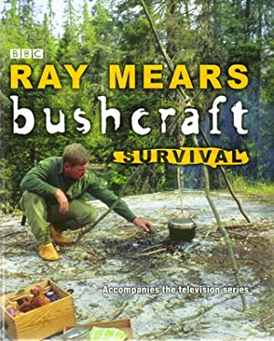 BUSHCRAFT SURVIVAL. By Ray Mears.: Mears (Ray).