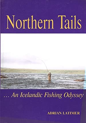 NORTHERN TAILS: AN ICELANDIC FISHING ODYSSEY. By: Latimer (Adrian).