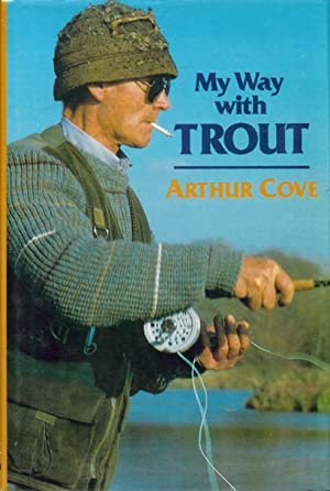 MY WAY WITH TROUT. By Arthur Cove.: Cove (Arthur). (1930-2009).
