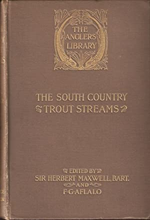 THE SOUTH COUNTRY TROUT STREAMS. By George A.B. Dewar. The Anglers' Library.: Dewar (George ...