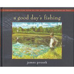 A GOOD DAY'S FISHING. By James Prosek.: Prosek (James).