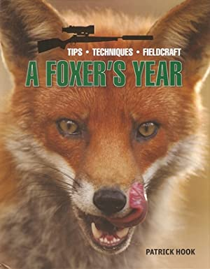 A FOXER'S YEAR: TIPS, TECHNIQUES, FIELDCRAFT. By Patrick Hook.: Hook (Patrick).