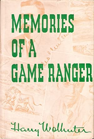 MEMORIES OF A GAME-RANGER. By Harry Wolhuter.: Wolhuter (Harry C.).
