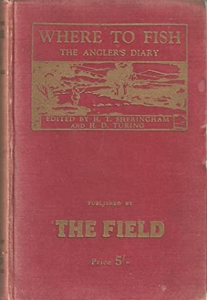 WHERE TO FISH (THE ANGLER'S DIARY). 1930. Edited by H.T. Sheringham and H.D. Turing.: ...