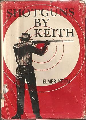 SHOTGUNS BY KEITH. By Elmer Keith.: Keith (Elmer Merrifield).
