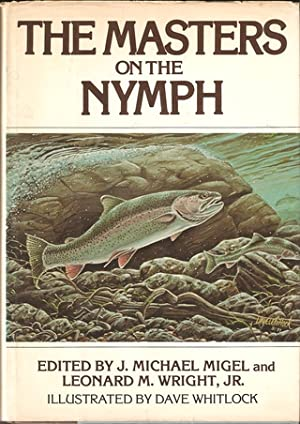 THE MASTERS ON THE NYMPH. Edited by J. Michael Migel and Leonard M. Wright, Jr.: Migel (J. Michael)...