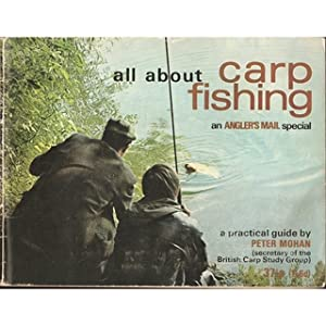 ALL ABOUT CARP FISHING. By Peter Mohan, Hon. Secretary of the British Carp Study Group.: Mohan (...